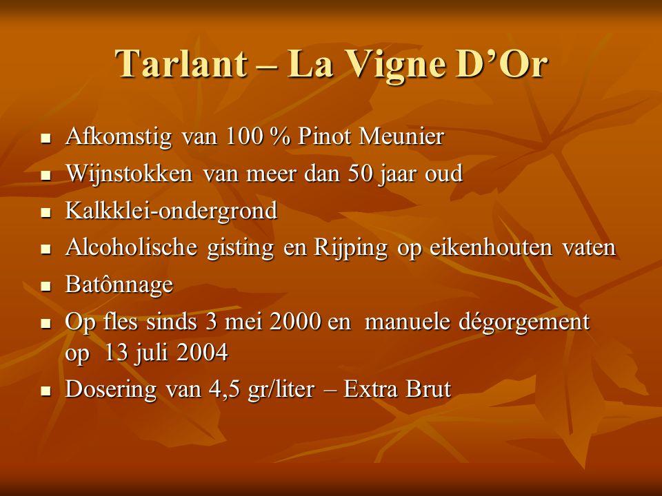 Tarlant – La Vigne D'Or Afkomstig van 100 % Pinot Meunier Afkomstig van 100 % Pinot Meunier Wijnstokken van meer dan 50 jaar oud Wijnstokken van meer