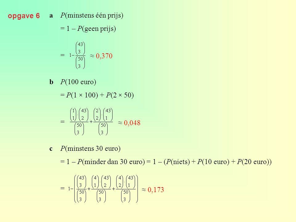opgave 85 aP(13 euro terugbetalen) = P(twee van de drie dagen slecht weer) = 3 · 0,4 2 · 0,6 = 0,288 bP(niets terugbetalen) = 0,6 3 = 0,216 P(6,50 euro terugbetalen) = 3 · 0,4 · 0,6 2 = 0,432 P(19,50 euro terugbetalen) = 0,4 3 = 0,064 V = de verdienste per kaart = 20 - terugbetaling E(V) = 20 · 0,216 + 13,50 · 0,432 + 7 · 0,288 + 0,50 · 0,064 = 12,20 De eigenaar verdient naar verwachting 228 · 12,20 = 2781,60 euro.