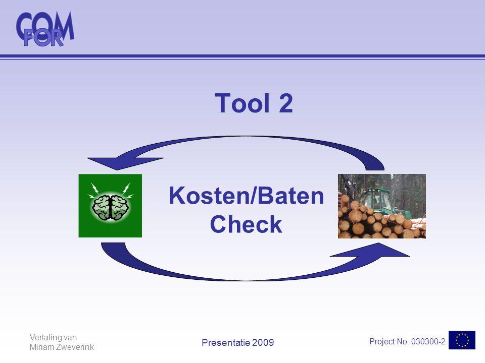 Vertaling van Miriam Zweverink Project No. 030300-2 Presentatie 2009 Tool 2 Kosten/Baten Check