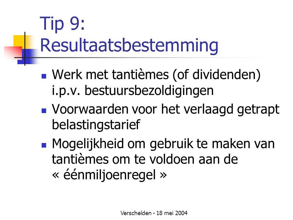 Verschelden - 18 mei 2004 Tip 9: Resultaatsbestemming Werk met tantièmes (of dividenden) i.p.v.