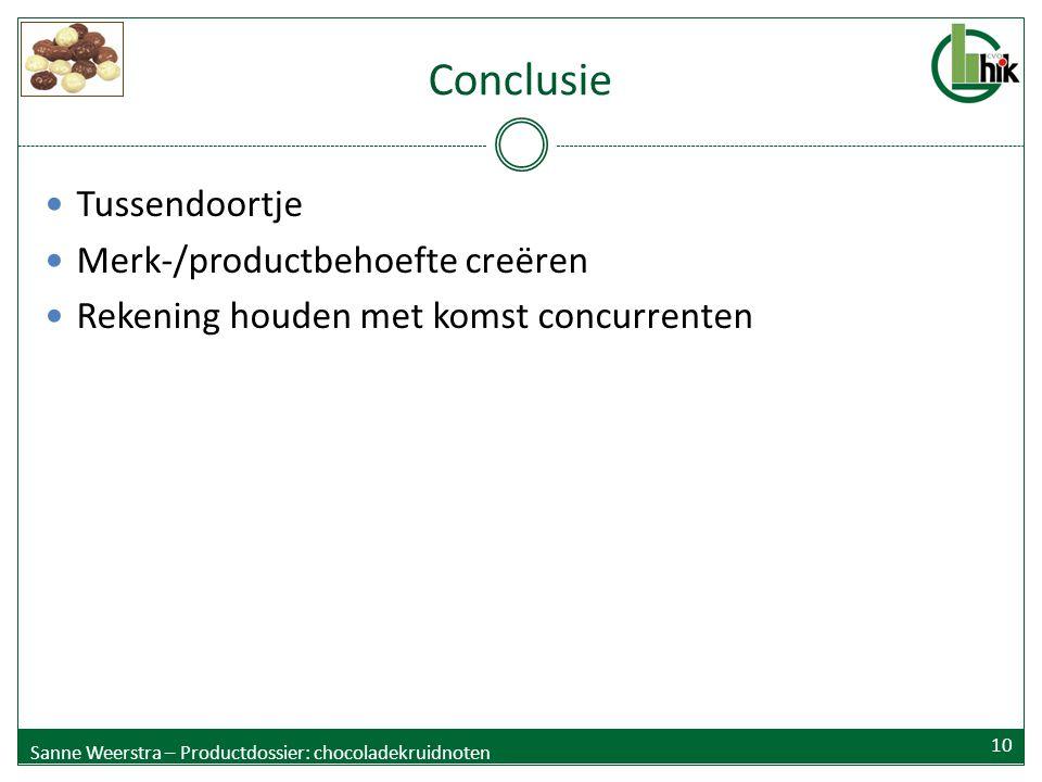 Conclusie Tussendoortje Merk-/productbehoefte creëren Rekening houden met komst concurrenten Sanne Weerstra – Productdossier: chocoladekruidnoten 10