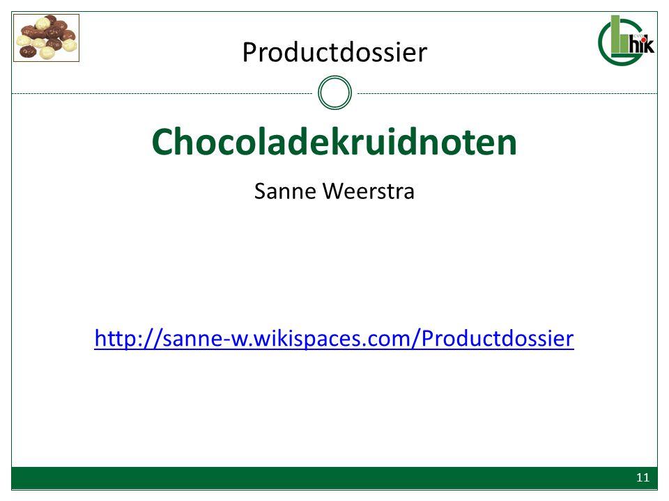 Chocoladekruidnoten Sanne Weerstra Productdossier http://sanne-w.wikispaces.com/Productdossier 11