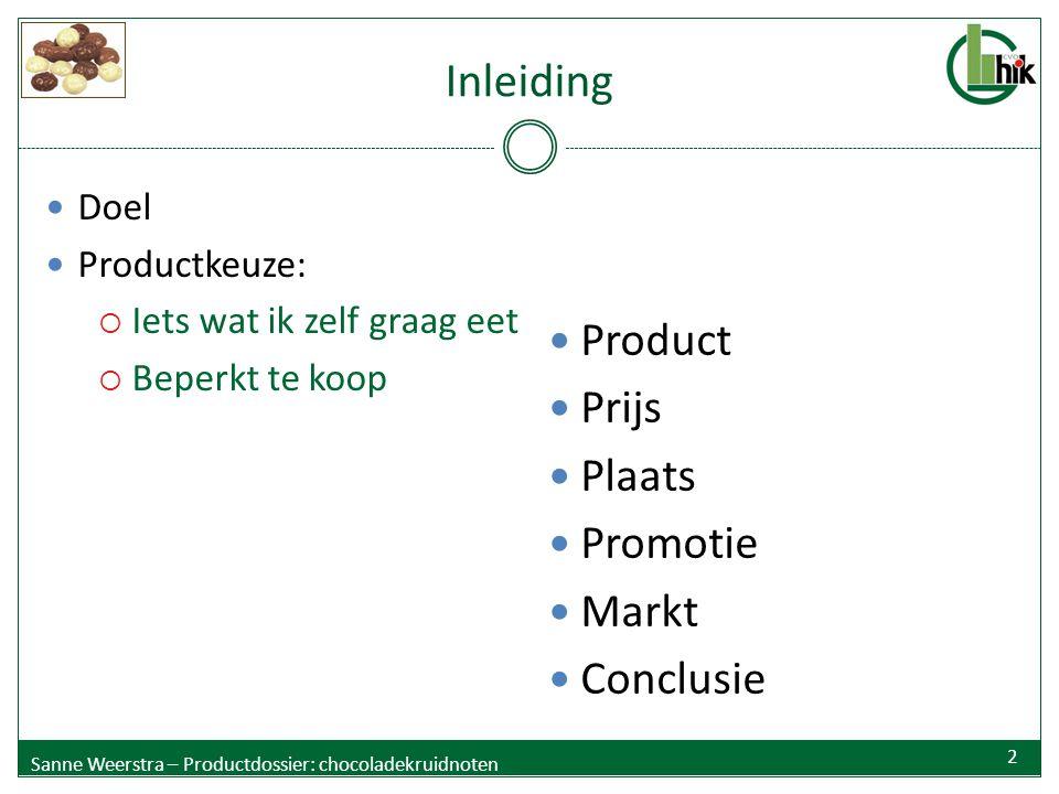 Inleiding Doel Productkeuze:  Iets wat ik zelf graag eet  Beperkt te koop Product Prijs Plaats Promotie Markt Conclusie Sanne Weerstra – Productdoss