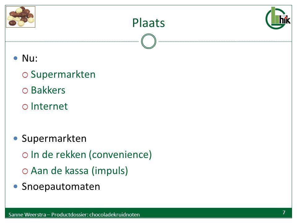Plaats Nu:  Supermarkten  Bakkers  Internet Supermarkten  In de rekken (convenience)  Aan de kassa (impuls) Snoepautomaten Sanne Weerstra – Produ