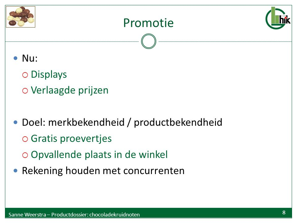 Promotie Nu:  Displays  Verlaagde prijzen Doel: merkbekendheid / productbekendheid  Gratis proevertjes  Opvallende plaats in de winkel Rekening ho