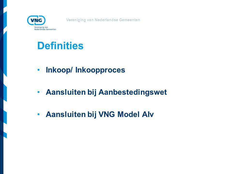 Vereniging van Nederlandse Gemeenten Definities Inkoop/ Inkoopproces Aansluiten bij Aanbestedingswet Aansluiten bij VNG Model AIv