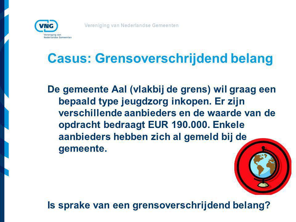 Vereniging van Nederlandse Gemeenten Casus: Grensoverschrijdend belang De gemeente Aal (vlakbij de grens) wil graag een bepaald type jeugdzorg inkopen