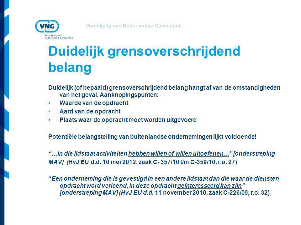 Vereniging van Nederlandse Gemeenten Duidelijk grensoverschrijdend belang Duidelijk (of bepaald) grensoverschrijdend belang hangt af van de omstandigh