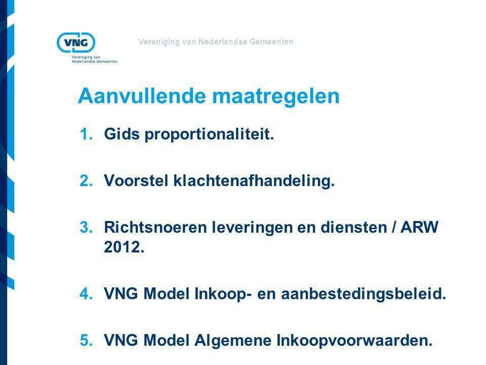 Vereniging van Nederlandse Gemeenten Aanvullende maatregelen 1.Gids proportionaliteit. 2.Voorstel klachtenafhandeling. 3.Richtsnoeren leveringen en di