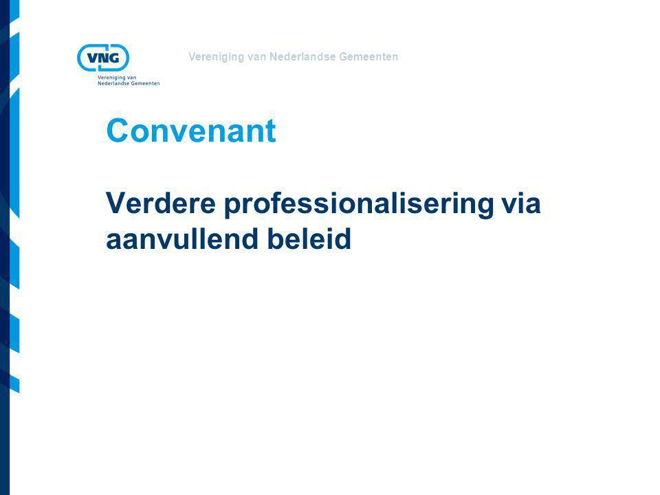 Vereniging van Nederlandse Gemeenten Convenant Verdere professionalisering via aanvullend beleid