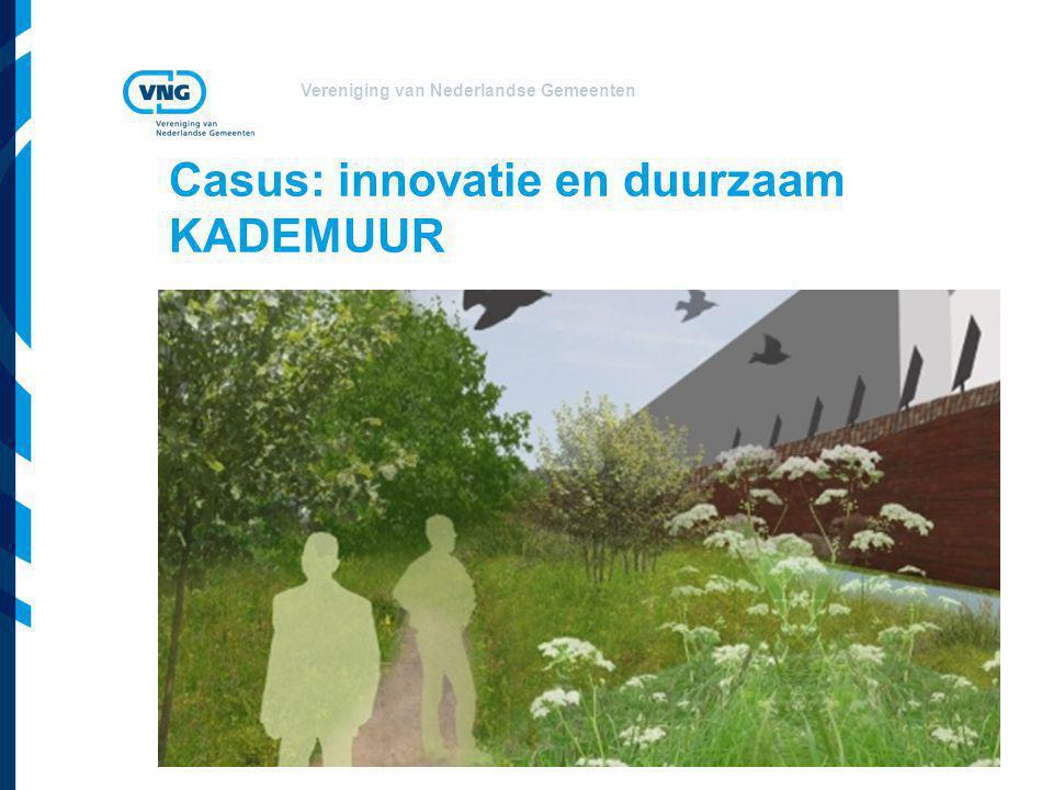 Vereniging van Nederlandse Gemeenten Casus: innovatie en duurzaam KADEMUUR