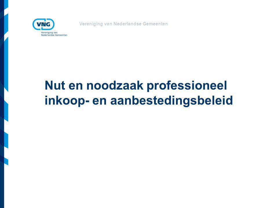 Vereniging van Nederlandse Gemeenten Nut en noodzaak professioneel inkoop- en aanbestedingsbeleid