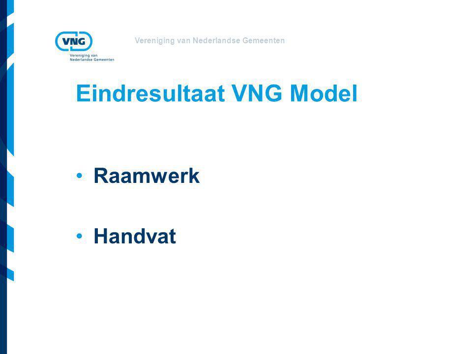 Vereniging van Nederlandse Gemeenten Eindresultaat VNG Model Raamwerk Handvat