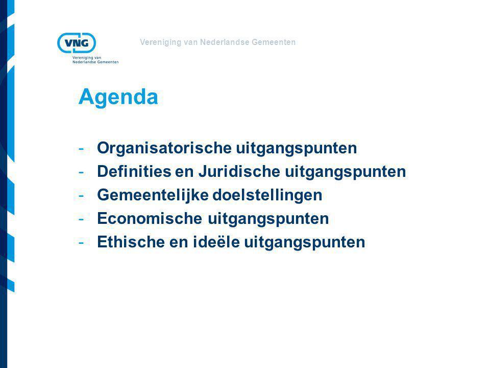 Vereniging van Nederlandse Gemeenten Agenda -Organisatorische uitgangspunten -Definities en Juridische uitgangspunten -Gemeentelijke doelstellingen -E