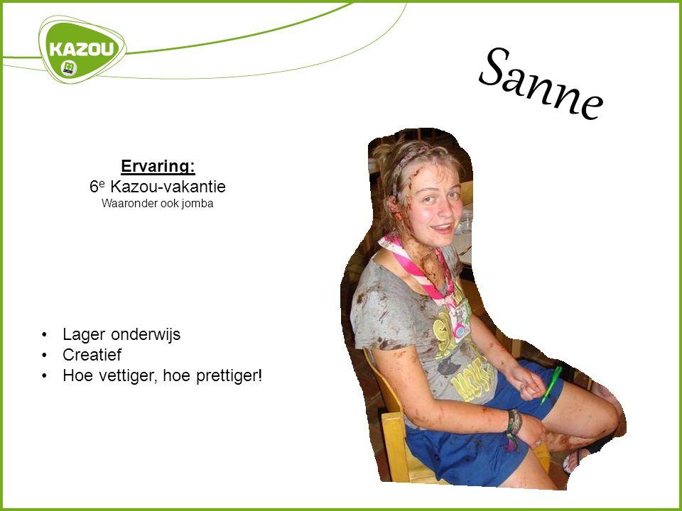 Sanne Ervaring: 6 e Kazou-vakantie Waaronder ook jomba Lager onderwijs Creatief Hoe vettiger, hoe prettiger!