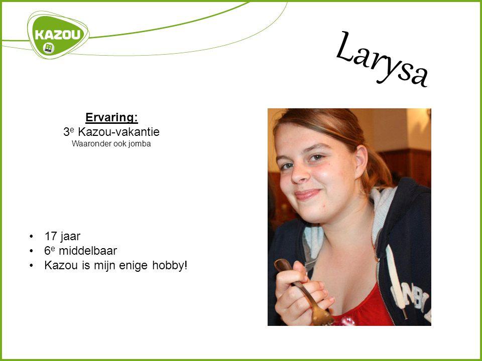 Larysa Ervaring: 3 e Kazou-vakantie Waaronder ook jomba 17 jaar 6 e middelbaar Kazou is mijn enige hobby!