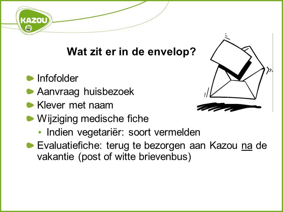 Wat zit er in de envelop? Infofolder Aanvraag huisbezoek Klever met naam Wijziging medische fiche Indien vegetariër: soort vermelden Evaluatiefiche: t