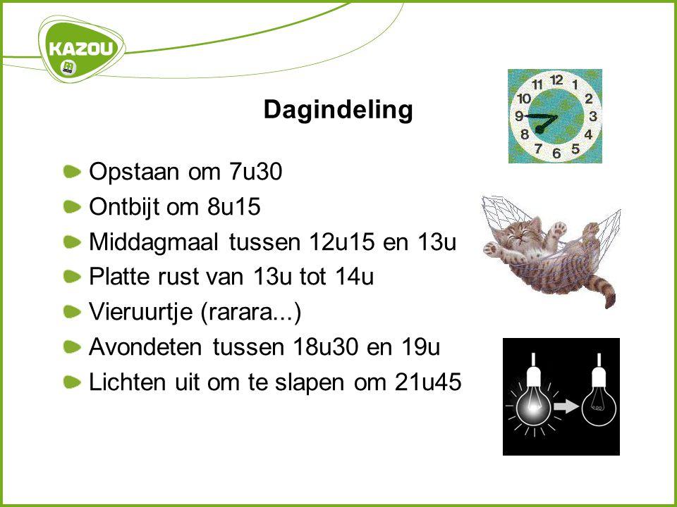 Dagindeling Opstaan om 7u30 Ontbijt om 8u15 Middagmaal tussen 12u15 en 13u Platte rust van 13u tot 14u Vieruurtje (rarara...) Avondeten tussen 18u30 en 19u Lichten uit om te slapen om 21u45