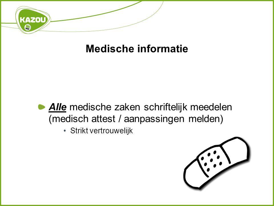Medische informatie Alle medische zaken schriftelijk meedelen (medisch attest / aanpassingen melden) Strikt vertrouwelijk