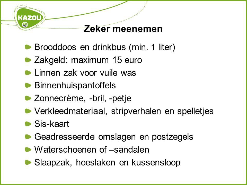 Zeker meenemen Brooddoos en drinkbus (min. 1 liter) Zakgeld: maximum 15 euro Linnen zak voor vuile was Binnenhuispantoffels Zonnecrème, -bril, -petje