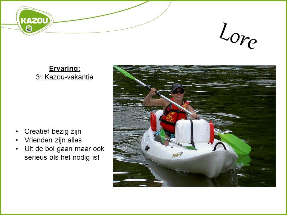 Lore Ervaring: 3 e Kazou-vakantie Creatief bezig zijn Vrienden zijn alles Uit de bol gaan maar ook serieus als het nodig is!