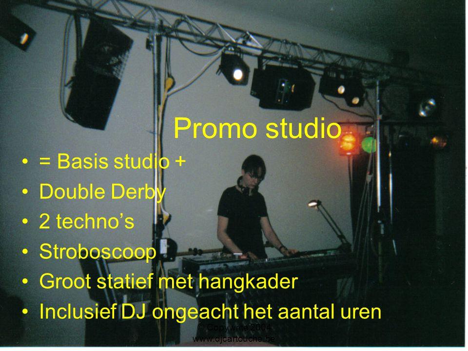 © Copywrite 2004 www.djcartouche.be Middelgrote studio = Promo Studio + 2 x 600 W boxen + versterker 6 extra lichteffecten naar keuze