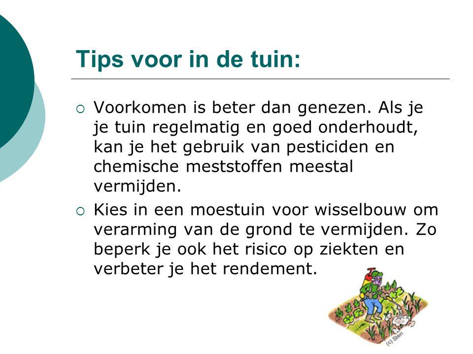 Tips voor in de tuin:  Voorkomen is beter dan genezen. Als je je tuin regelmatig en goed onderhoudt, kan je het gebruik van pesticiden en chemische m