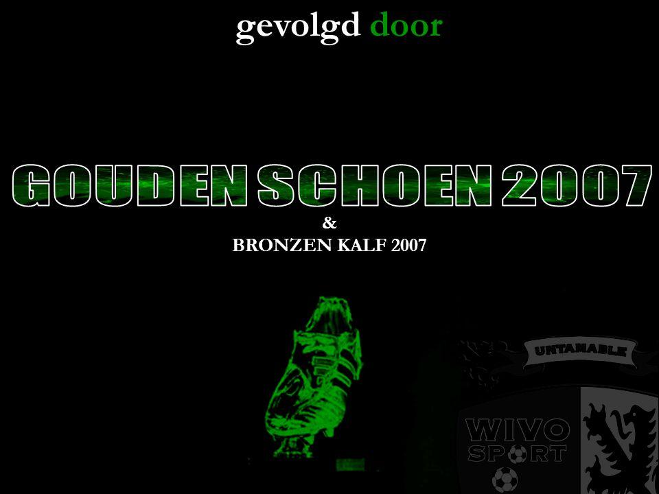 gevolgd door & BRONZEN KALF 2007
