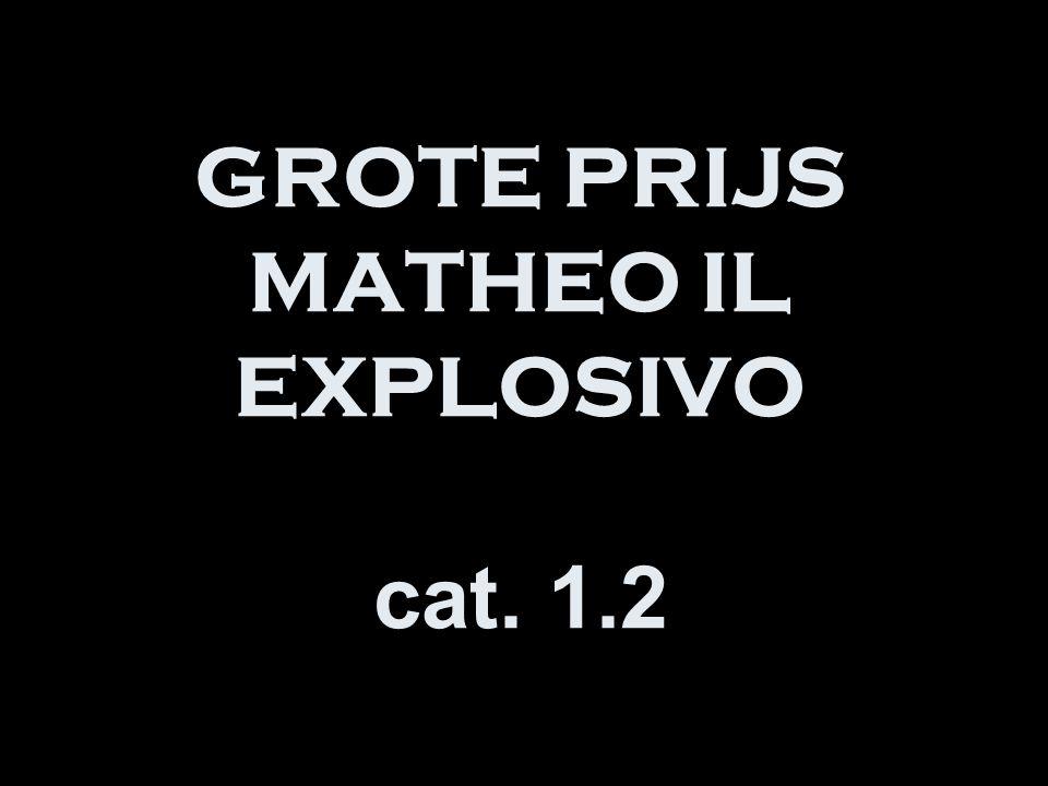 GROTE PRIJS MATHEO IL EXPLOSIVO cat. 1.2