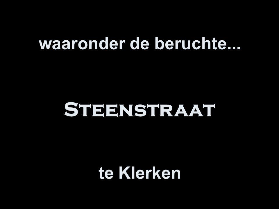 waaronder de beruchte... te Klerken Steenstraat