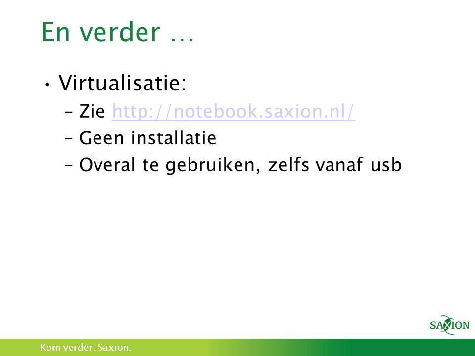 Kom verder. Saxion. En verder … Virtualisatie: –Zie http://notebook.saxion.nl/http://notebook.saxion.nl/ –Geen installatie –Overal te gebruiken, zelfs