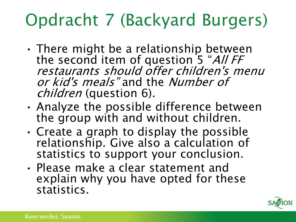 "Kom verder. Saxion. Opdracht 7 (Backyard Burgers) There might be a relationship between the second item of question 5 ""All FF restaurants should offer"