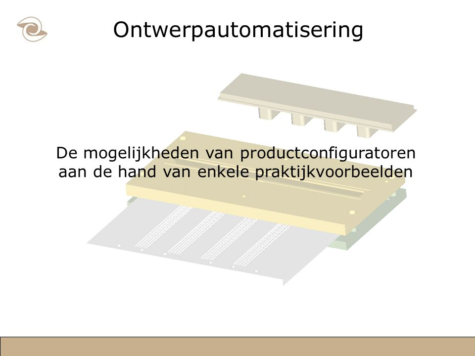 Ontwerpautomatisering De mogelijkheden van productconfiguratoren aan de hand van enkele praktijkvoorbeelden