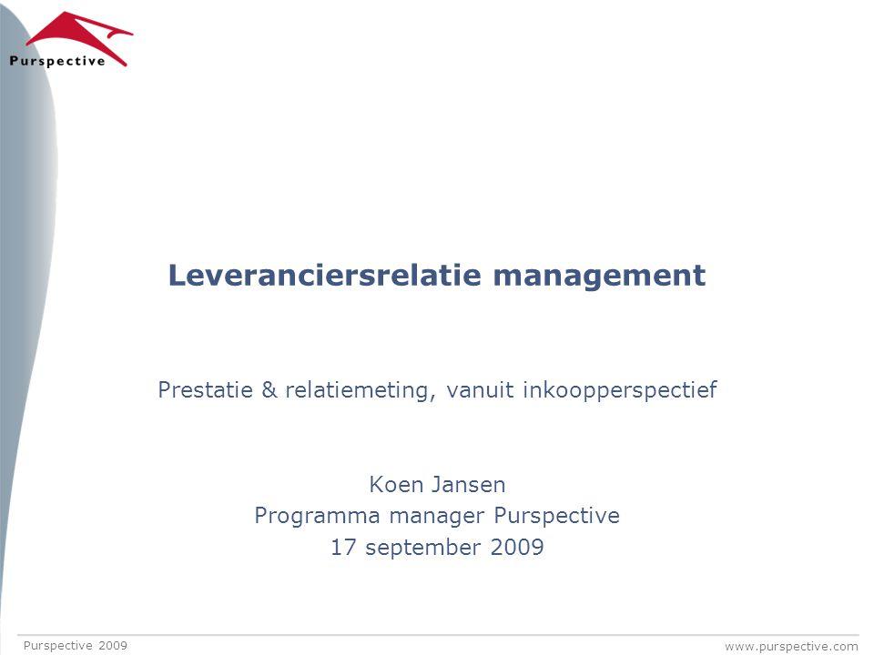 www.purspective.com Leveranciersrelatie management Prestatie & relatiemeting, vanuit inkoopperspectief Koen Jansen Programma manager Purspective 17 se
