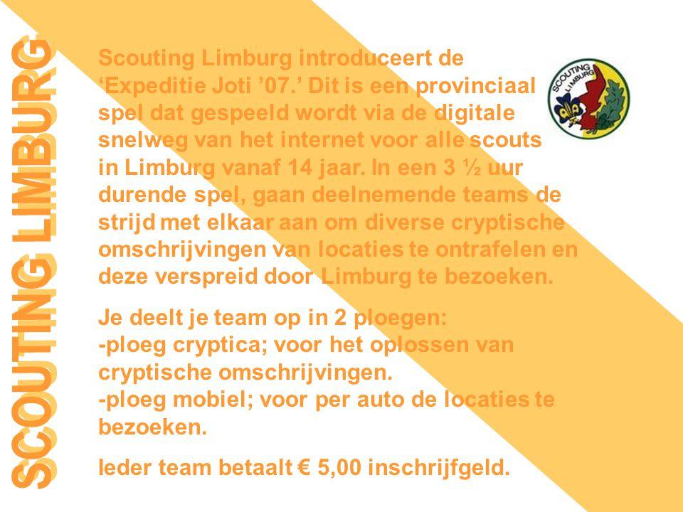 Scouting Limburg introduceert de 'Expeditie Joti '07.' Dit is een provinciaal spel dat gespeeld wordt via de digitale snelweg van het internet voor alle scouts in Limburg vanaf 14 jaar.