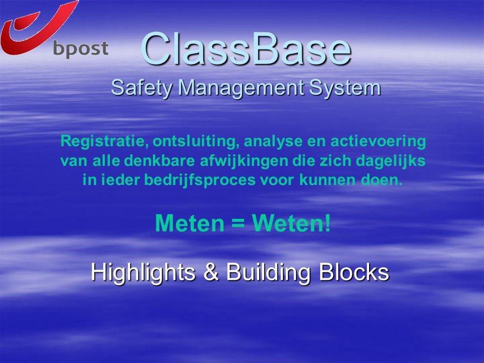 ClassBase Safety Management System Highlights & Building Blocks Registratie, ontsluiting, analyse en actievoering van alle denkbare afwijkingen die zich dagelijks in ieder bedrijfsproces voor kunnen doen.
