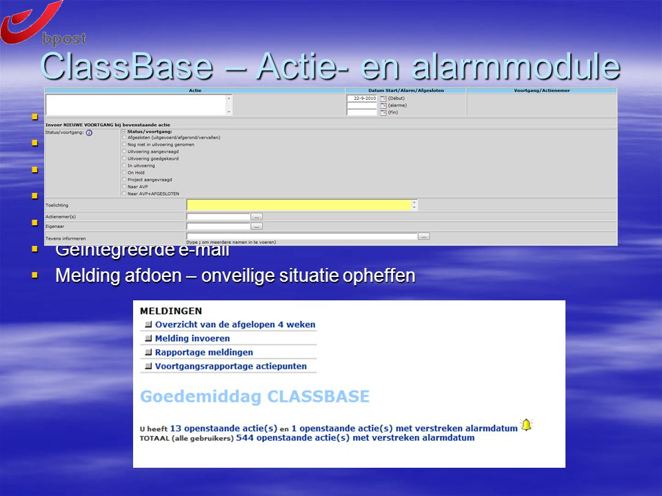 ClassBase – Actie- en alarmmodule  Definitie van de uit te voeren acties  Onbeperkt aantal actienemers  Voortgangscontrole  Terugkoppeling aan de melder e.a.