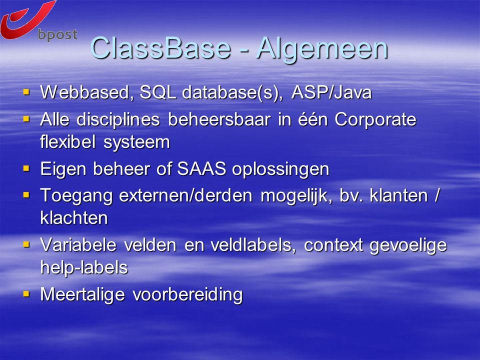 ClassBase - Algemeen  Webbased, SQL database(s), ASP/Java  Alle disciplines beheersbaar in één Corporate flexibel systeem  Eigen beheer of SAAS oplossingen  Toegang externen/derden mogelijk, bv.