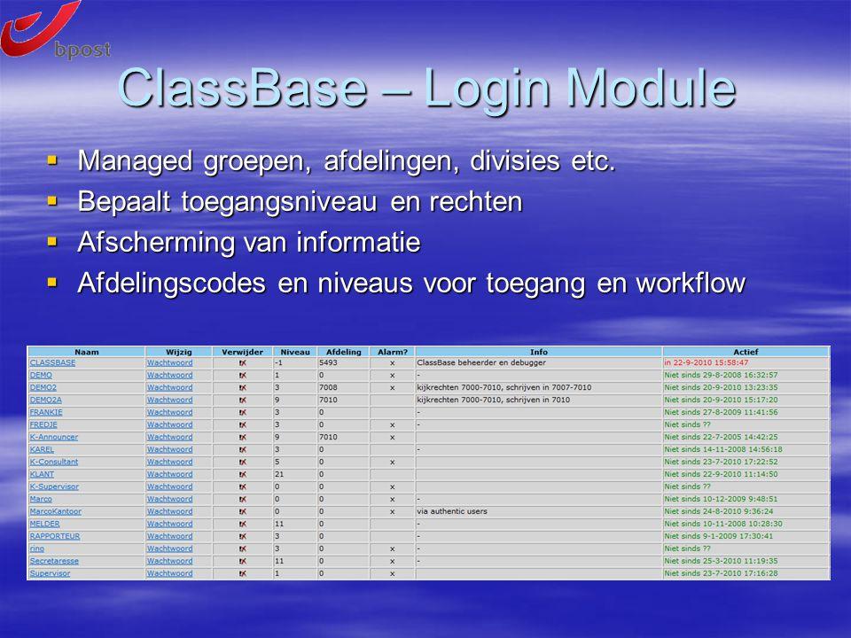 ClassBase – Login Module  Managed groepen, afdelingen, divisies etc.  Bepaalt toegangsniveau en rechten  Afscherming van informatie  Afdelingscode