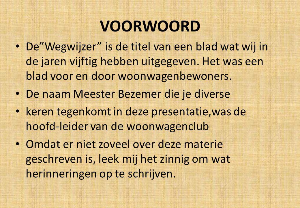 """VOORWOORD De""""Wegwijzer"""" is de titel van een blad wat wij in de jaren vijftig hebben uitgegeven. Het was een blad voor en door woonwagenbewoners. De na"""