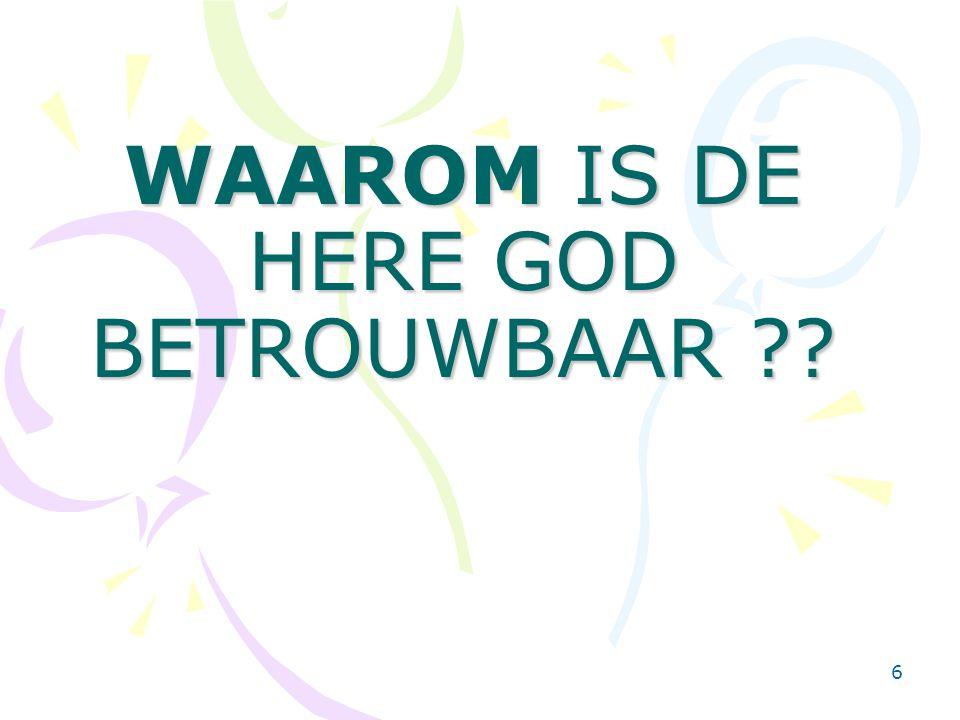 7 DAAROM IS DE HERE GOD BETROUWBAAR…