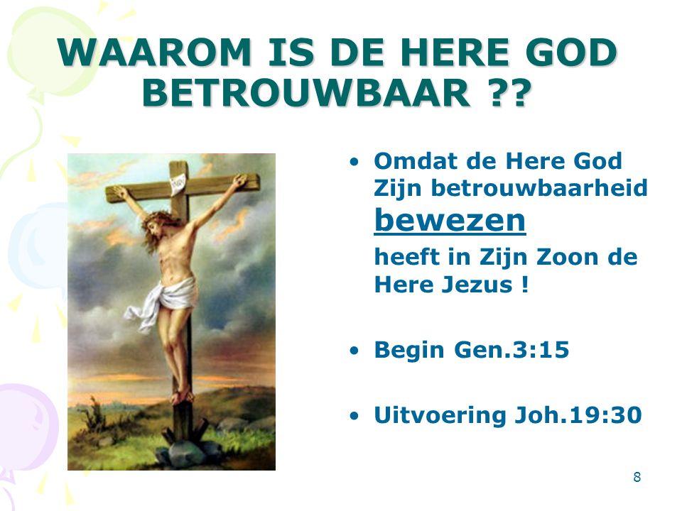 9 GEVOLG VAN HET VERTROUWEN OP DE HERE GOD: ZEGEN Jer.17:7-8 Gezegend is de man die op de HERE vertrouwt, wiens betrouwen de HERE is; hij toch zal zijn als een boom, aan het water geplant, die zijn wortels tot aan een beek uitslaat, en het niet merkt, als er hitte komt, maar welks loof groen blijft, die in een jaar van droogte geen zorg heeft en niet nalaat vrucht te dragen.