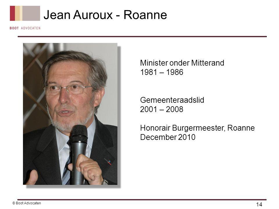 Minister onder Mitterand 1981 – 1986 Gemeenteraadslid 2001 – 2008 Honorair Burgermeester, Roanne December 2010 Jean Auroux - Roanne 14 © Boot Advocaten