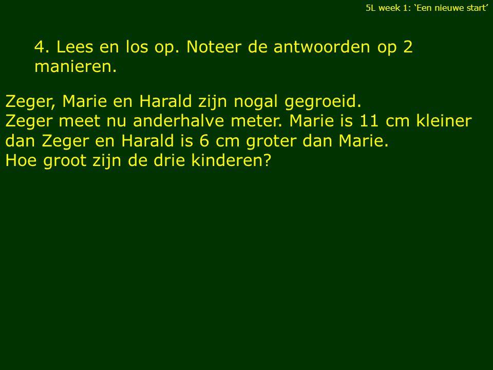 4. Lees en los op. Noteer de antwoorden op 2 manieren. Zeger, Marie en Harald zijn nogal gegroeid. Zeger meet nu anderhalve meter. Marie is 11 cm klei