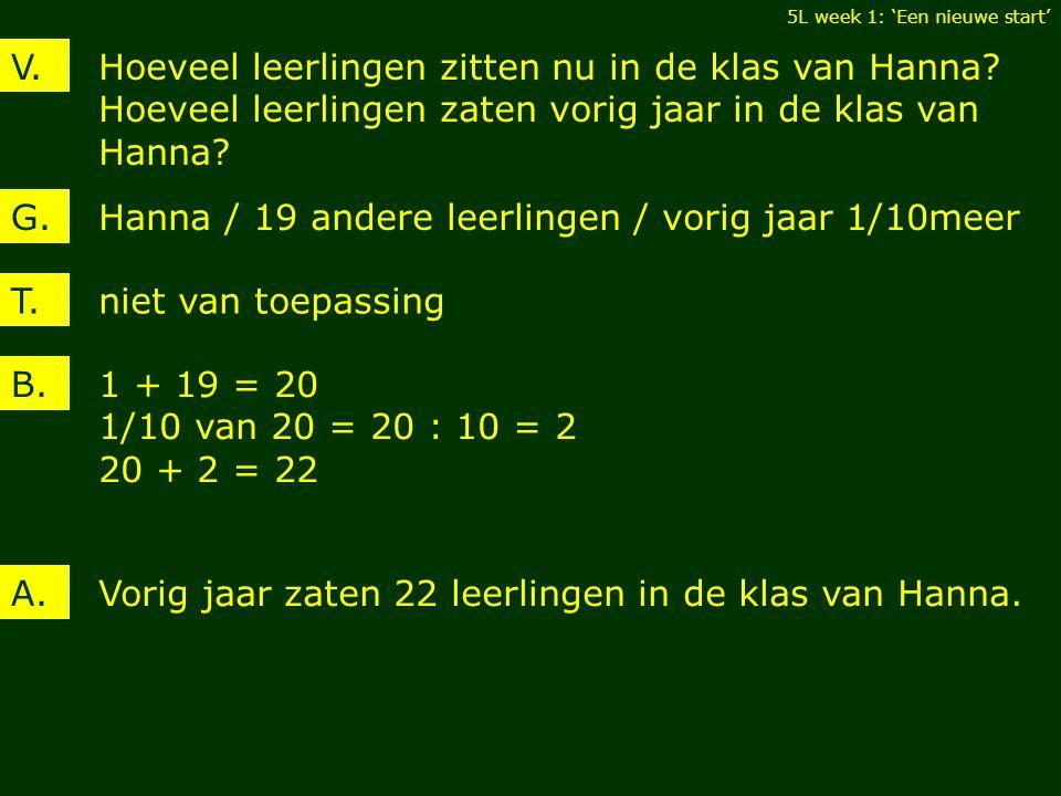 Hoeveel leerlingen zitten nu in de klas van Hanna? Hoeveel leerlingen zaten vorig jaar in de klas van Hanna? V. Hanna / 19 andere leerlingen / vorig j