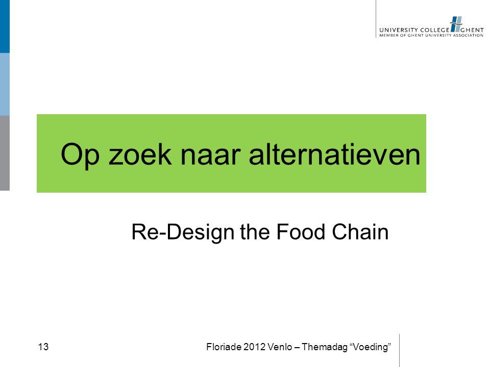 """Op zoek naar alternatieven Re-Design the Food Chain Floriade 2012 Venlo – Themadag """"Voeding""""13"""