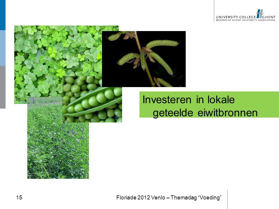 """Investeren in lokale geteelde eiwitbronnen Floriade 2012 Venlo – Themadag """"Voeding""""15"""