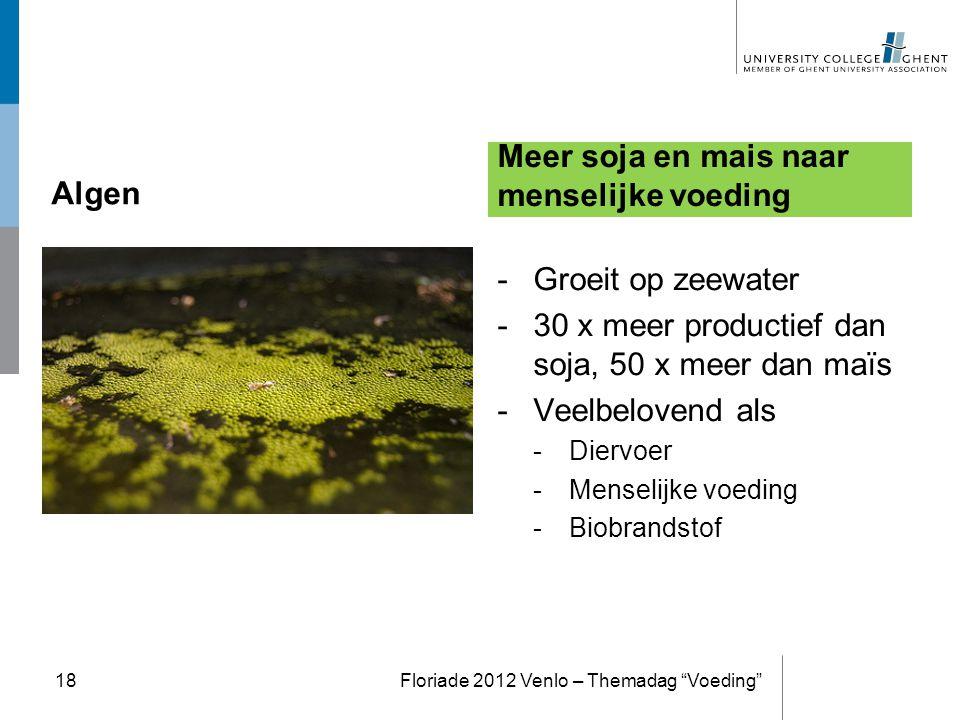 Algen -Groeit op zeewater -30 x meer productief dan soja, 50 x meer dan maïs -Veelbelovend als -Diervoer -Menselijke voeding -Biobrandstof Meer soja e