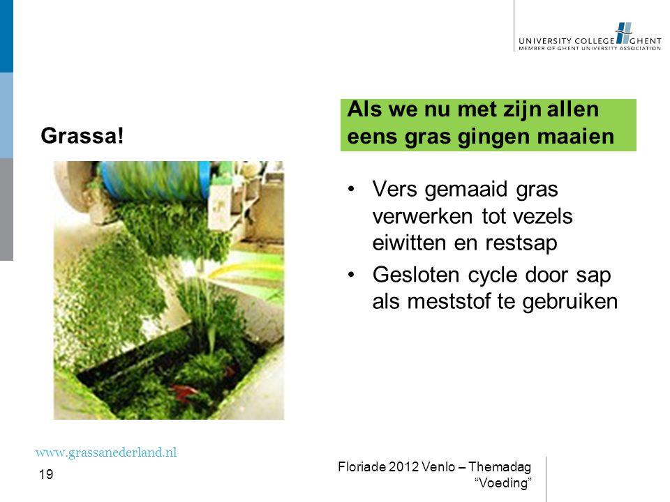 Grassa! Als we nu met zijn allen eens gras gingen maaien Vers gemaaid gras verwerken tot vezels eiwitten en restsap Gesloten cycle door sap als mestst