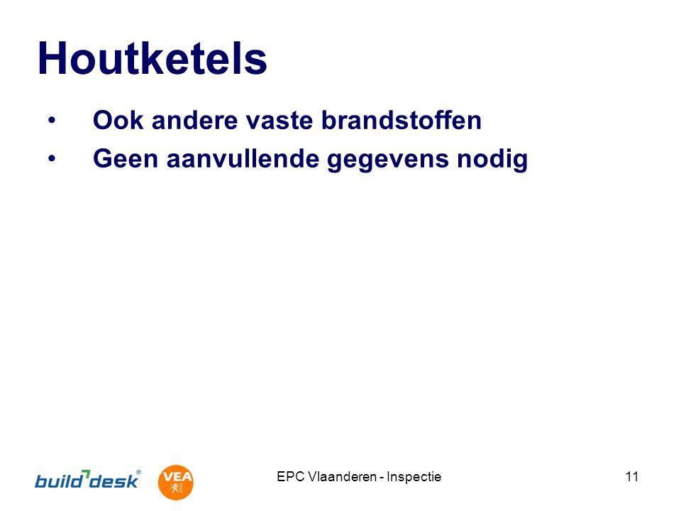 EPC Vlaanderen - Inspectie11 Houtketels Ook andere vaste brandstoffen Geen aanvullende gegevens nodig